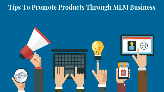 Tips to promote products through MLM